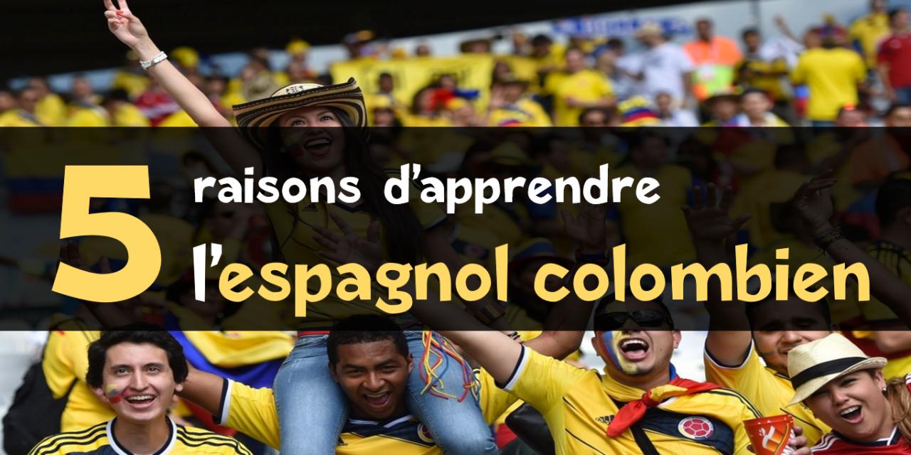 Espagnol colombien : 5 bonnes raisons de l'apprendre
