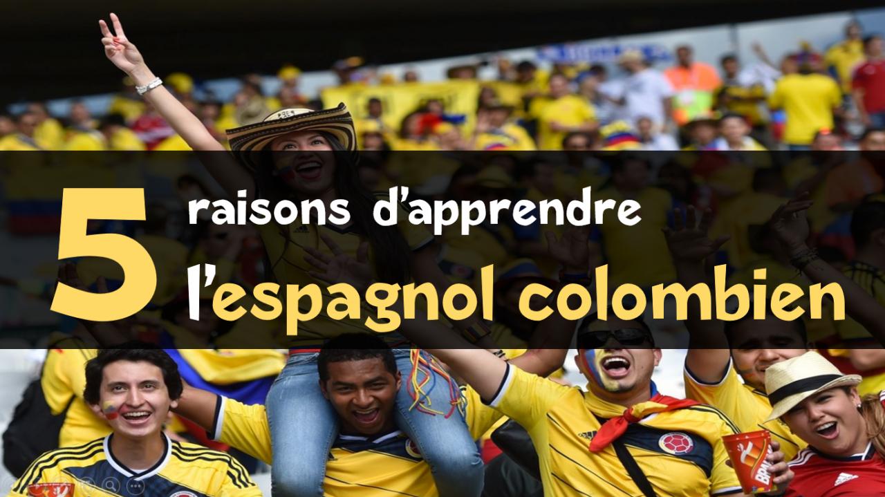 Espagnol colombien 5 bonnes raisons de l 39 apprendre - Disponibilite d office pour raison de sante ...