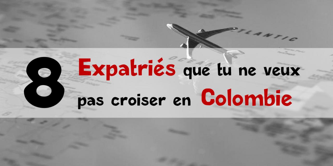 Expatriés en Colombie : tu ne veux pas les croiser