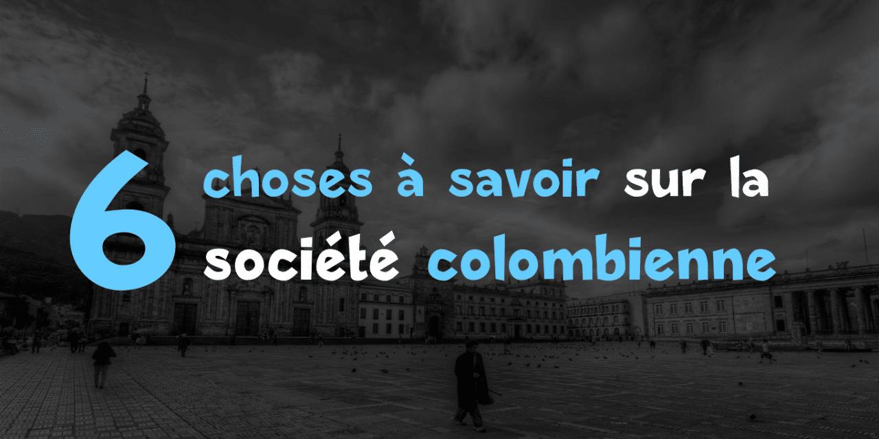 6 choses à savoir sur la société colombienne