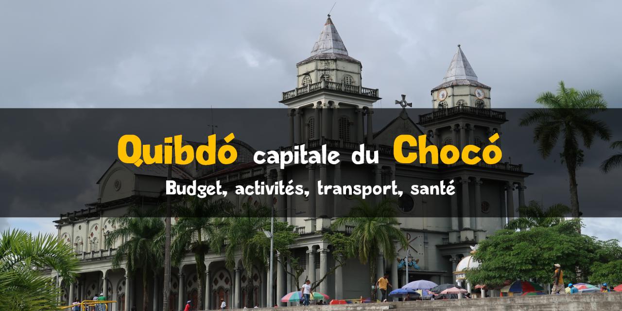 Visiter Quibdó en Colombie : Chocó (Pacifique)