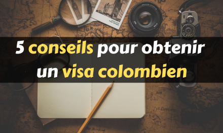 Conseils pour faire une demande de visa pour la Colombie