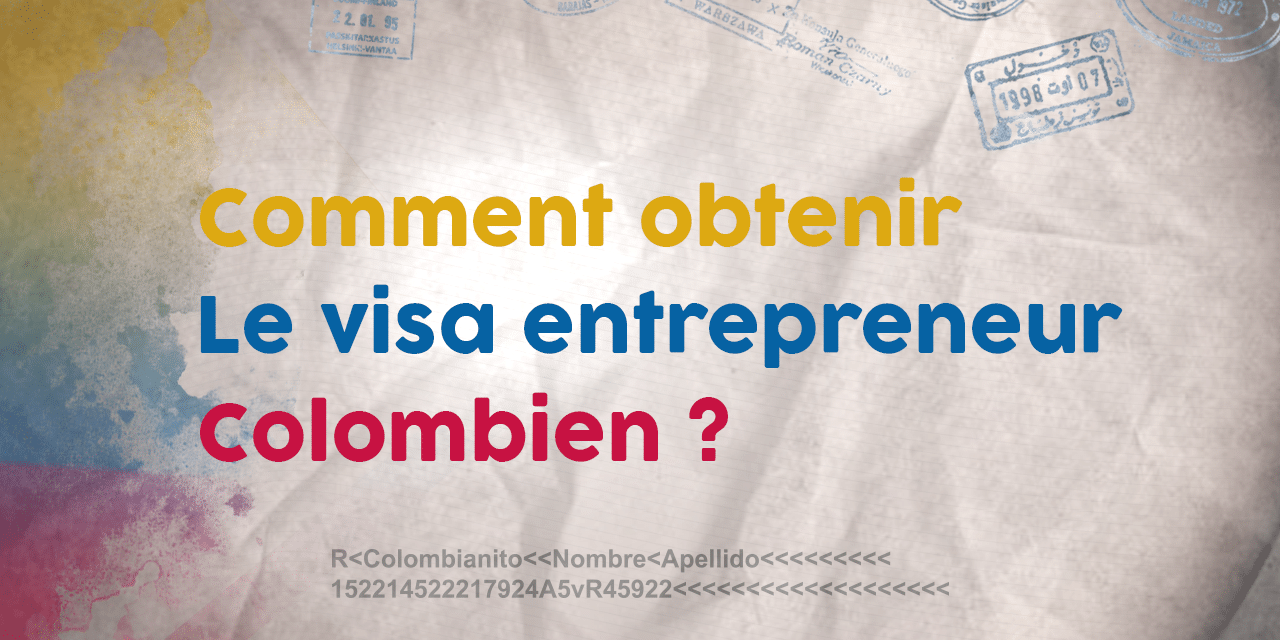 Visa Entrepreneur Colombie : Comment l'obtenir ?