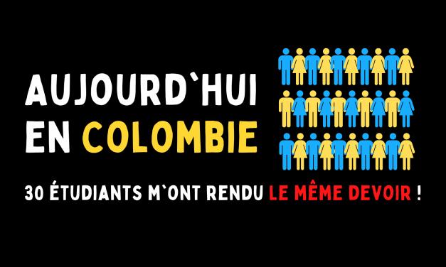 Aujourd'hui en Colombie : 30 étudiants m'ont rendu le même devoir !