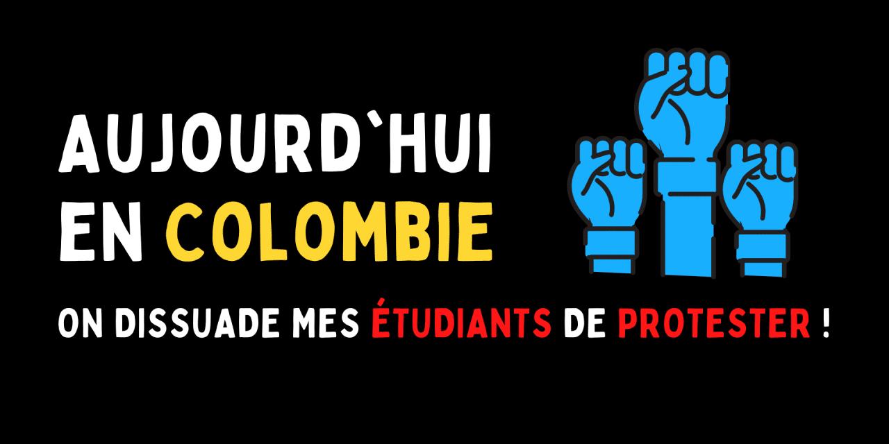 Aujourd'hui en Colombie : On dissuade mes étudiants de protester !