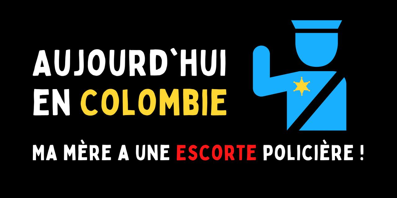 Aujourd'hui en Colombie : Ma mère est escortée par la police !